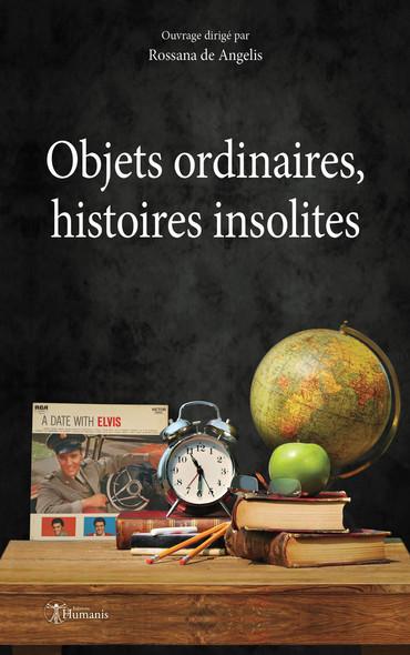 Objets ordinaires, histoires insolites