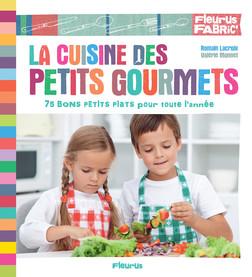 La cuisine des petits gourmets : 75 bons petits plats pour toute l'année   Romain Lacroix