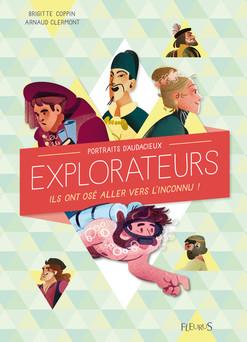 Portraits d'audacieux explorateurs : Ils ont osé aller vers l'inconnu ! | Brigitte Coppin