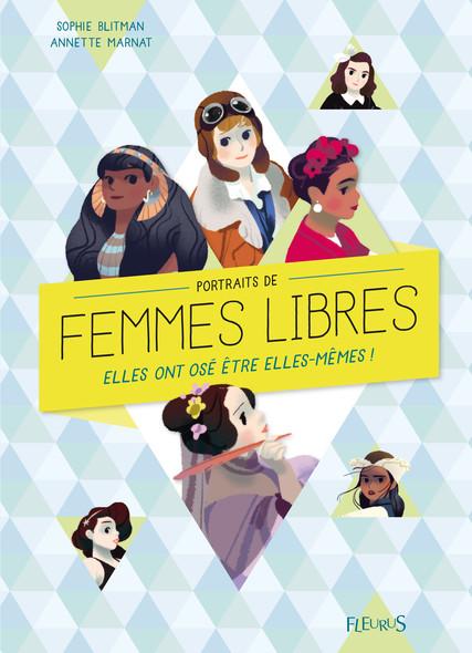 Portraits de femmes libres : Elles ont osé être elles-mêmes !