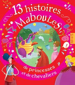 13 histoires maboules de princesses et de chevaliers   RENAUD Claire