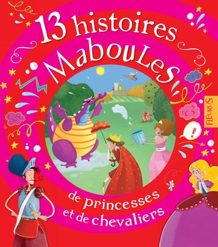 13 histoires maboules de princesses et de chevaliers