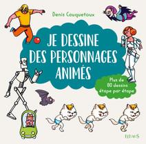 Je dessine des personnages animés : Plus de 80 dessins étape par étape | Denis, Cauquetoux