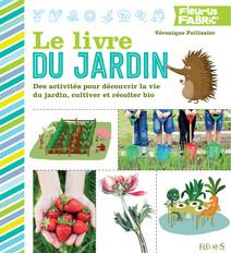 Le livre du jardin : Des activités pour découvrir la vie du jardin, cultiver et récolter bio | Pellissier, Véronique