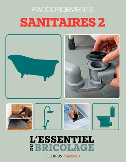 Sanitaires & Plomberie : raccordements - sanitaires 2 (L'essentiel du bricolage) : L'essentiel du bricolage | Bruno Guillou