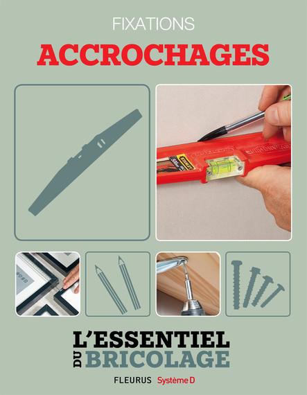 Techniques de base - Fixations : accrochages (L'essentiel du bricolage) : L'essentiel du bricolage