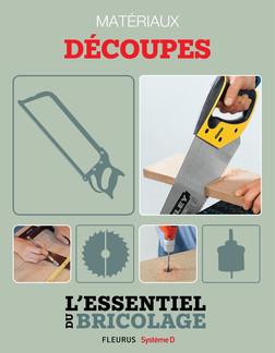 Techniques de base - Matériaux : découpes (L'essentiel du bricolage) : L'essentiel du bricolage | Nicolas Sallavuard