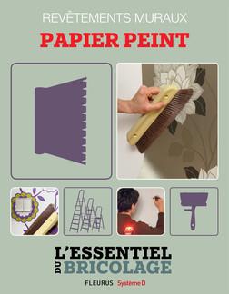 Revêtements intérieurs : revêtements muraux - papier peint : L'essentiel du bricolage   Bruno Guillou