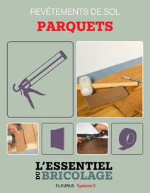 Revêtements intérieurs : revêtements de sol - parquets : L'essentiel du bricolage | Guillou, Bruno