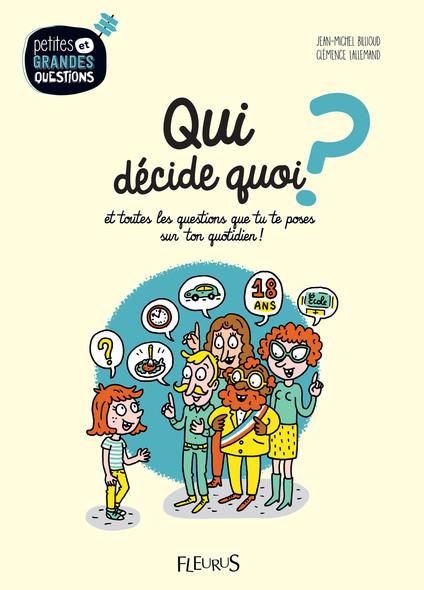 Qui décide quoi ? : Et toutes les questions que tu te poses sur ton quotidien !