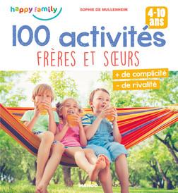 100 activités frères et soeurs : Plus de complicité, moins de rivalité (4-10 ans) | Sophie Mullenheim