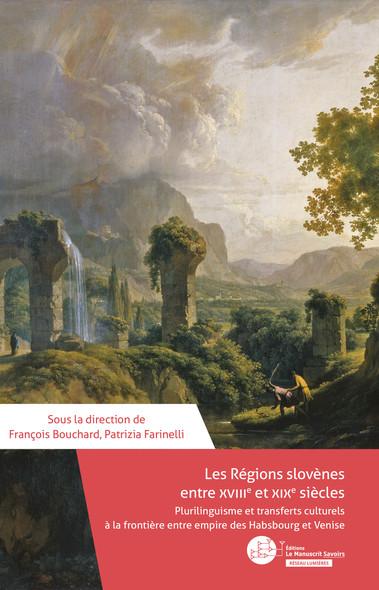 Les régions slovènes entre XVIIIe et XIXe siècles : plurilinguisme et transferts culturels à la frontière entre empire Habsbourg et Venise