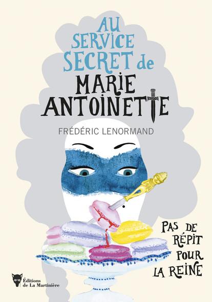 Au service secret de Marie-Antoinette, tome 2 : Pas de répit pour la Reine