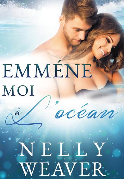 Emmène-moi à l'océan : La romance sexy New Adult de l'été !