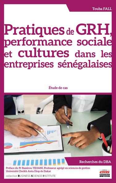 Pratiques de GRH, performance sociale et cultures dans les entreprises sénégalaises : Étude de cas