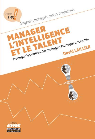 Manager l'intelligence et le talent : Manager les autres, Se manager, Manager ensemble