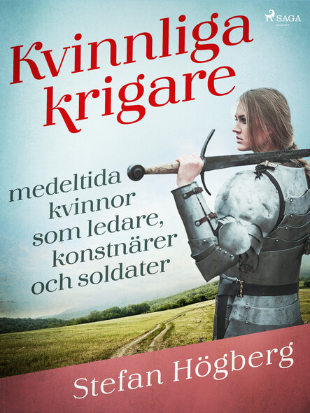 Kvinnliga krigare: medeltida kvinnor som ledare, konstnärer och soldater