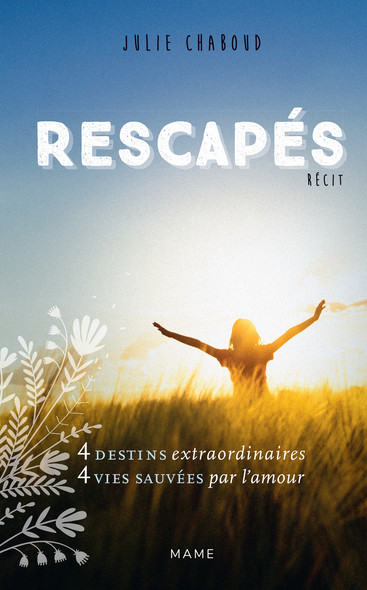 Rescapés : 4 destins extraordinaires, 4 vies sauvées par l'amour
