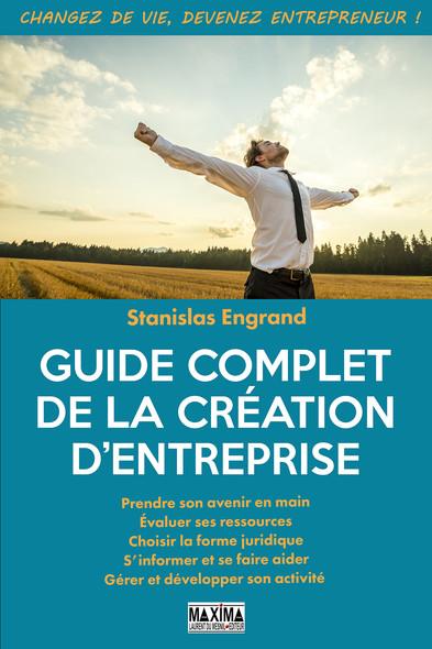 Guide complet de la création d'entreprise : Changez de vie, devenez entrepreneur !