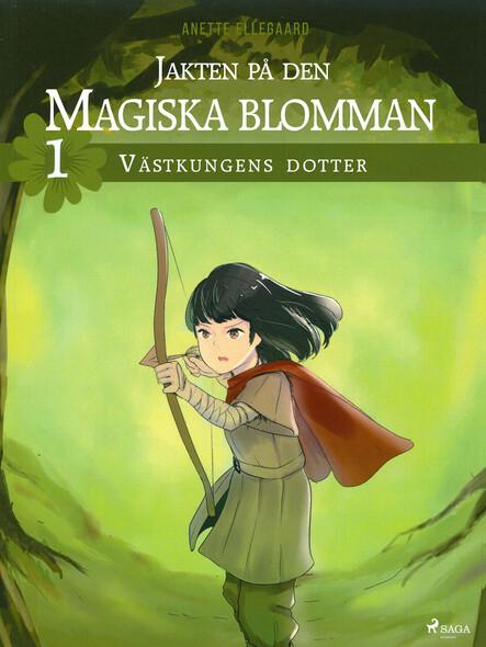 Jakten på den magiska blomman 1: Västkungens dotter