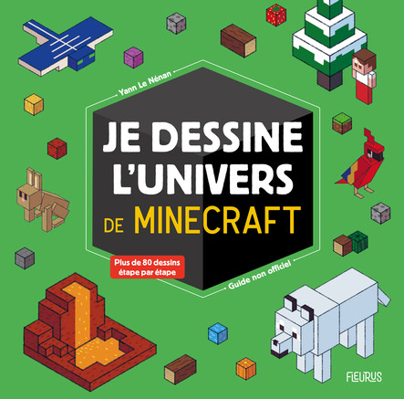 Je dessine l'univers de Minecraft - guide non officiel : Plus de 80 dessins étapes par étapes