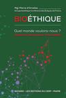Bioéthique - Quel monde voulons-nous ? : Discerner des enjeux d'humanité