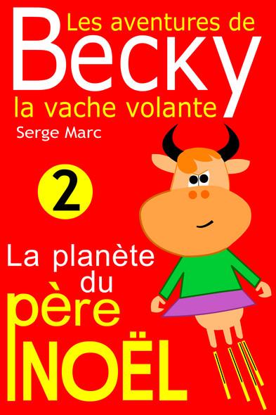 Les aventures de Becky la vache volante. Tome 2 : La planète du père Noël