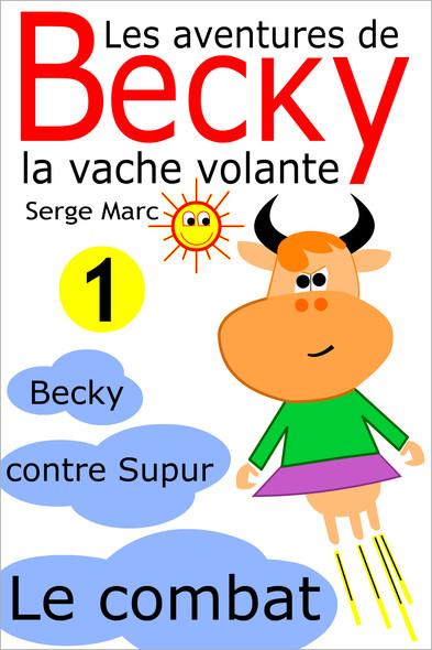 Les aventures de Becky la vache volante. Tome 1 : Becky contre Supur - le combat