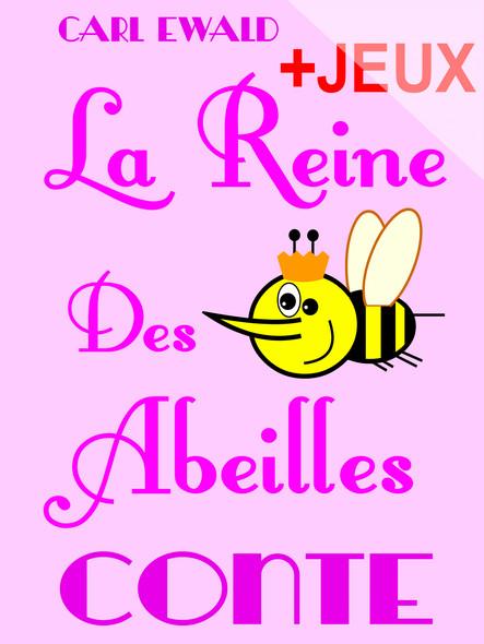 La Reine Des Abeilles - Conte pour enfants : Avec des jeux sur la vie des abeilles. Mots en désordre, jeu de l'intrus, jeux de charades.