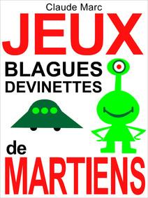 Jeux, blagues et devinettes de Martiens : Lectures amusantes pour petits Terriens (textes pour enfants, à lire en famille) | Marc, Claude