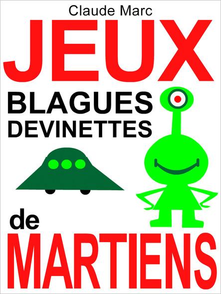 Jeux, blagues et devinettes de Martiens - Lectures amusantes pour petits Terriens (textes pour enfants, à lire en famille)
