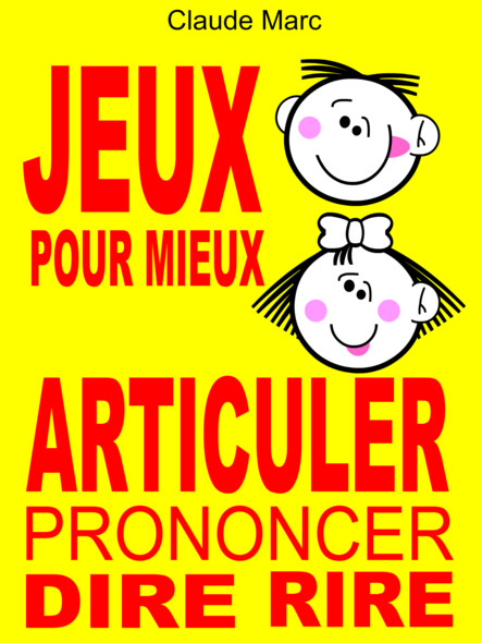 Jeux pour mieux articuler (Prononcer Dire Rire) : Apprendre à articuler en jouant. Pour enfants et adultes. Virelangues, jeux de diction et prononciation.