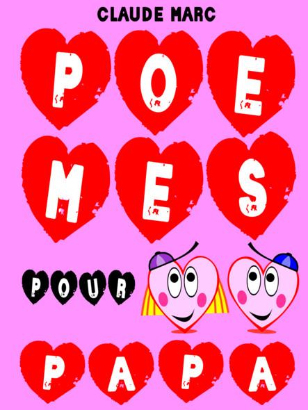 Poèmes pour papa : 16 poèmes pour enfants et diverses petites bêtises rigolotes. A offrir en cadeau à papa.
