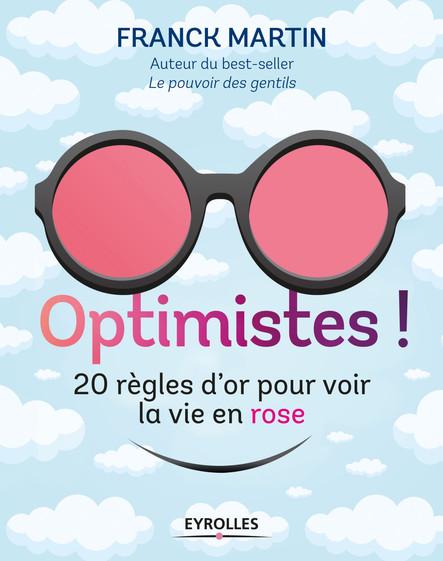 Optimistes ! : 20 règles d'or pour voir la vie en rose