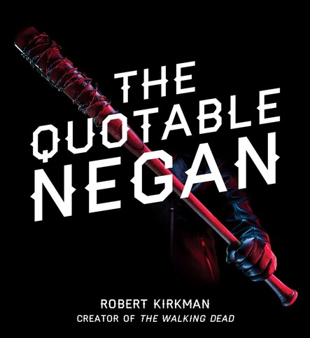 The Quotable Negan : Warped Witticisms and Obscene Observations from The Walking Dead's Most Iconic Villain