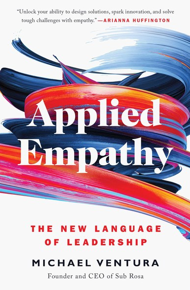 Applied Empathy : The New Language of Leadership