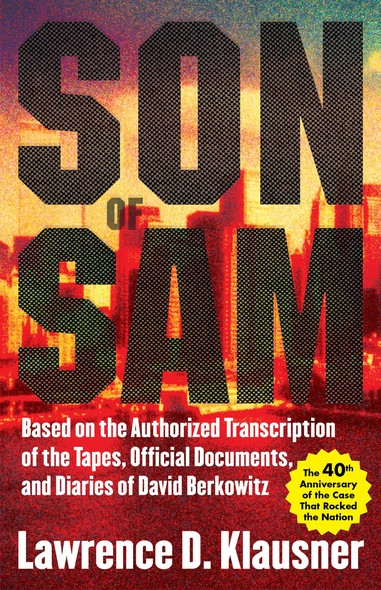 Son of Sam : Based on the Authorized Transcription of the Tapes, Official Documents, and Diaries of David Berkowitz