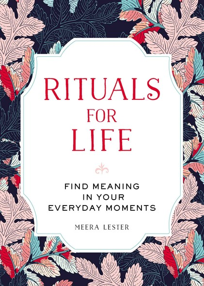 Rituals for Life : Find Meaning in Your Everyday Moments