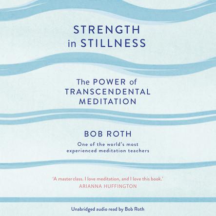 Strength in Stillness : The Power of Transcendental Meditation