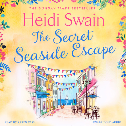 The Secret Seaside Escape : Escape to the seaside with the most heart-warming, feel-good romance of 2020, from the Sunday Times bestseller!