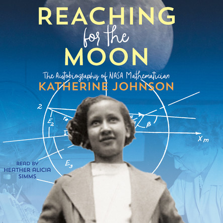 Reaching for the Moon : The Autobiography of NASA Mathematician Katherine Johnson