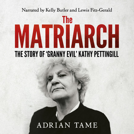 The Matriarch : The Story of 'Granny Evil' Kathy Pettingill
