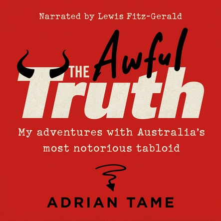 The Awful Truth : My adventures with Australia's most notorious tabloid