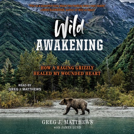 Wild Awakening : How a Raging Grizzly Healed My Wounded Heart