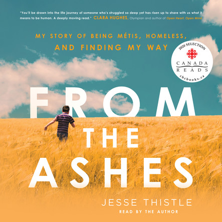 From the Ashes : My Story of Being Métis, Homeless, and Finding My Way