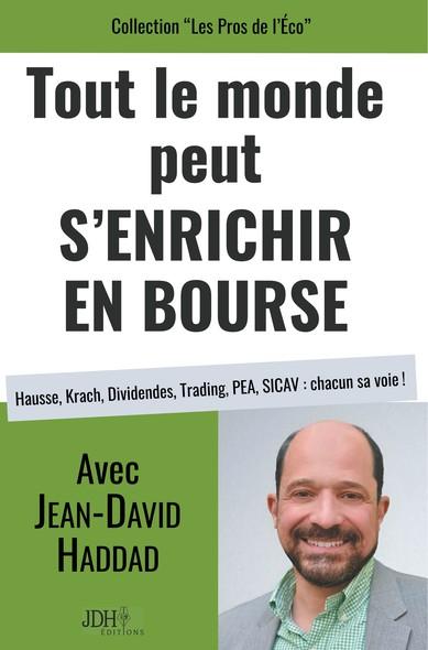 Tout le monde peut s'enrichir en bourse : Hausse, Krach, Dividendes, Trading, PEA, SICAV : chacun sa voie !