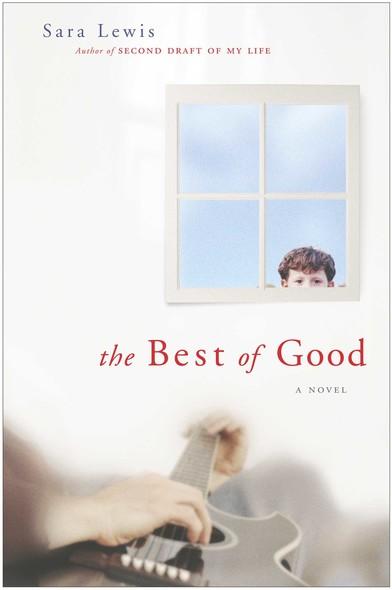 The Best of Good : A Novel