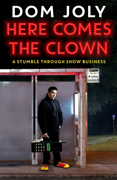Here Comes The Clown : A Stumble Through Show Business