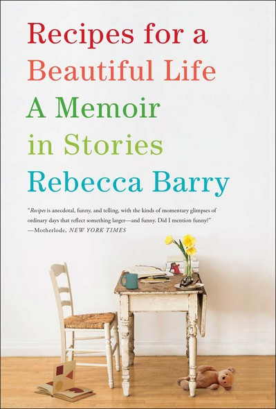 Recipes for a Beautiful Life : A Memoir in Stories