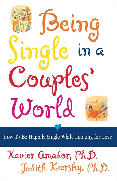 Being Single in a Couple's World : How to Be Happily Single While Looking for Love